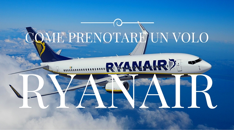 come prenotare un volo ryanair 2016