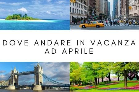dove andare in vacanza ad aprile