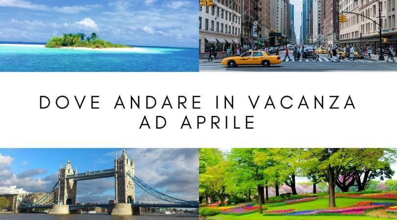 Dove andare in vacanza ad aprile for Dove andare in vacanza 2017
